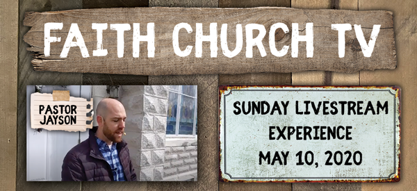 Faith Church Pownal, VT – May 10th Sunday Message