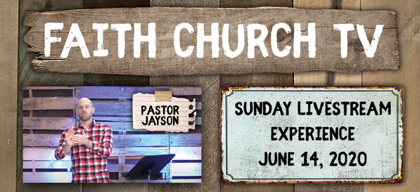 Faith Church Live Stream June 14th 2020