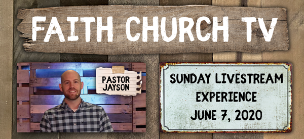 Faith Church Live Stream Sunday June 7th 2020
